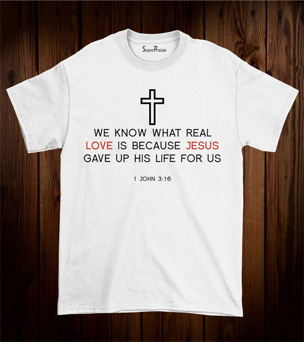 We Know What real Love Jesus Cross Life Christian T Shirt