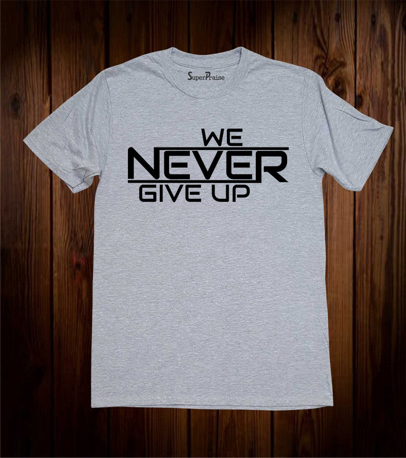We Never Give Up Faith Slogan Sports Gym Evangelism Christian Grey T shirt