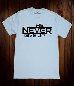We Never Give Up Faith Slogan Sports Gym Evangelism Christian Sky Blue T shirt