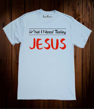 What I Need Today Is Christian Sky Blue T Shirt