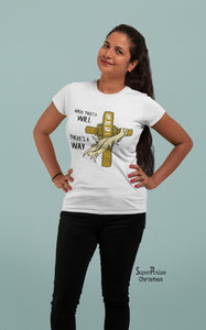 Christian Women T Shirt Always There is A Way White Tee