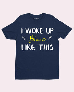 I Woke Up Blessed Scripture Christian T Shirt