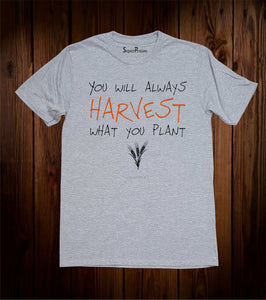 You Will Always Harvest Christian T Shirt