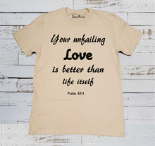 Your Unfailing Love Is Better than Life Itself Bible scripture Jesus Sky blue T ShirtYour Unfailing Love Is Better than Life Itself T Shirt