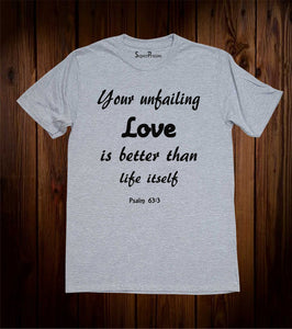 Your Unfailing Love Is Better than Life Itself Bible scripture Jesus Grey T Shirt