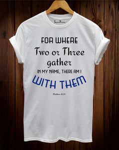 Two Or Three Gather In My Name With Team Christian T Shirt Christian T Shirt