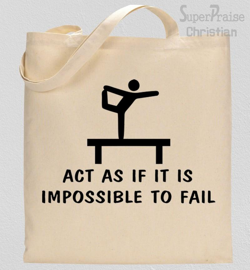 Act As If It Is Impossible To fail Tote Bag