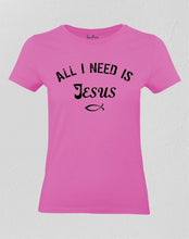 All I Need Is God Jesus Women T Shirt