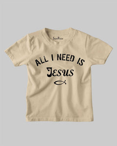 All I Need is Jesus Kids T shirt