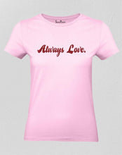 Always Love women T Shirt