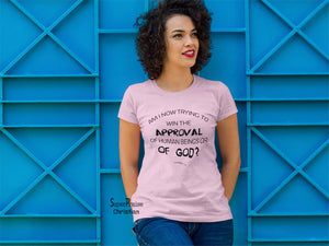 Christian Women T Shirt Win The Approval Human Or God