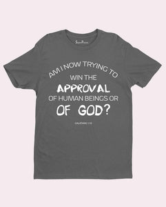 Christian Faith team Jesus T shirt Approval of God not Man