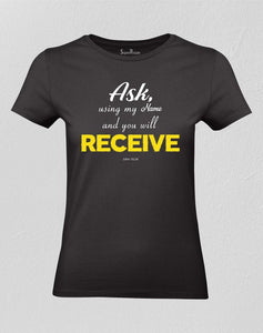 Ask and Receive Women T shirt
