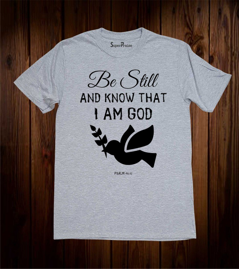 Be Still And Know that I Am God Verse T-Shirt