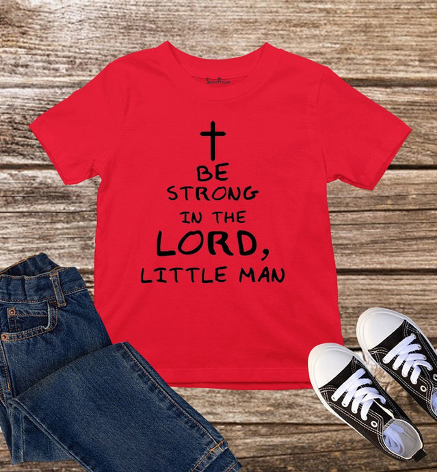 Be Strong In The Lord Kids T Shirt