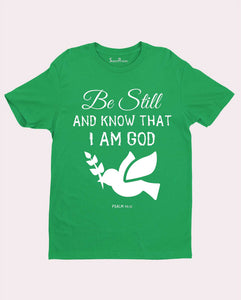Christian Bible verse Love T shirt Be Still & Know I am God