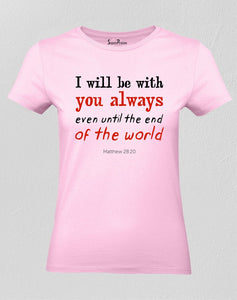Christian Women T Shirt I Will Be With You Always Even End of the World