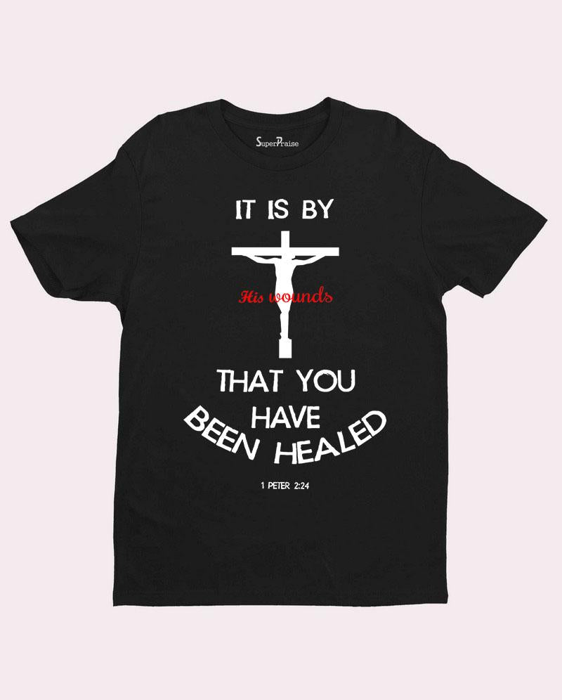 By His Wounds T Shirt