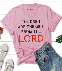 Children Are The Gift From The Lord T Shirt
