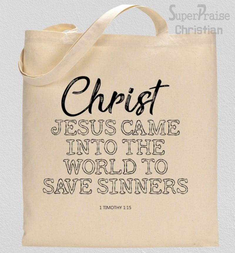 Christ Jesus Came Into The World To Save Sinners Tote Bag