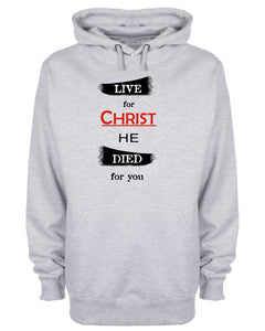 Live For Christ He Died For You Hoodie Christian Sweatshirt