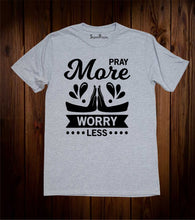 Pray More Worry Less Christian T Shirts