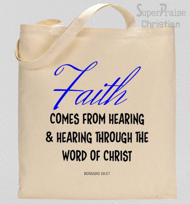 Faith Comes From Hearing The Word Tote Bag