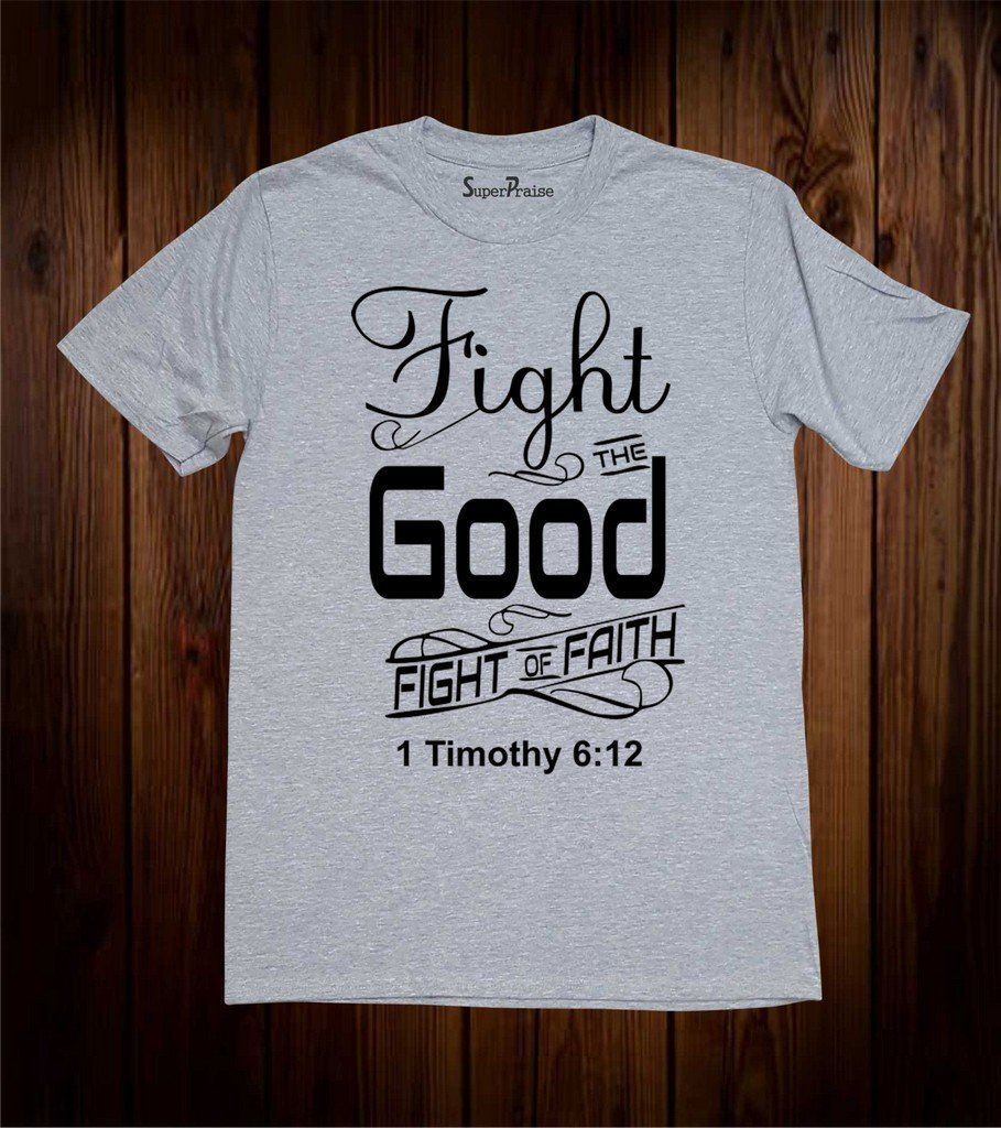 Fight The Good Fight Of Faith T Shirt