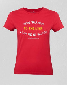 Give Thanks To The Lord For He Is Good Women T shirt