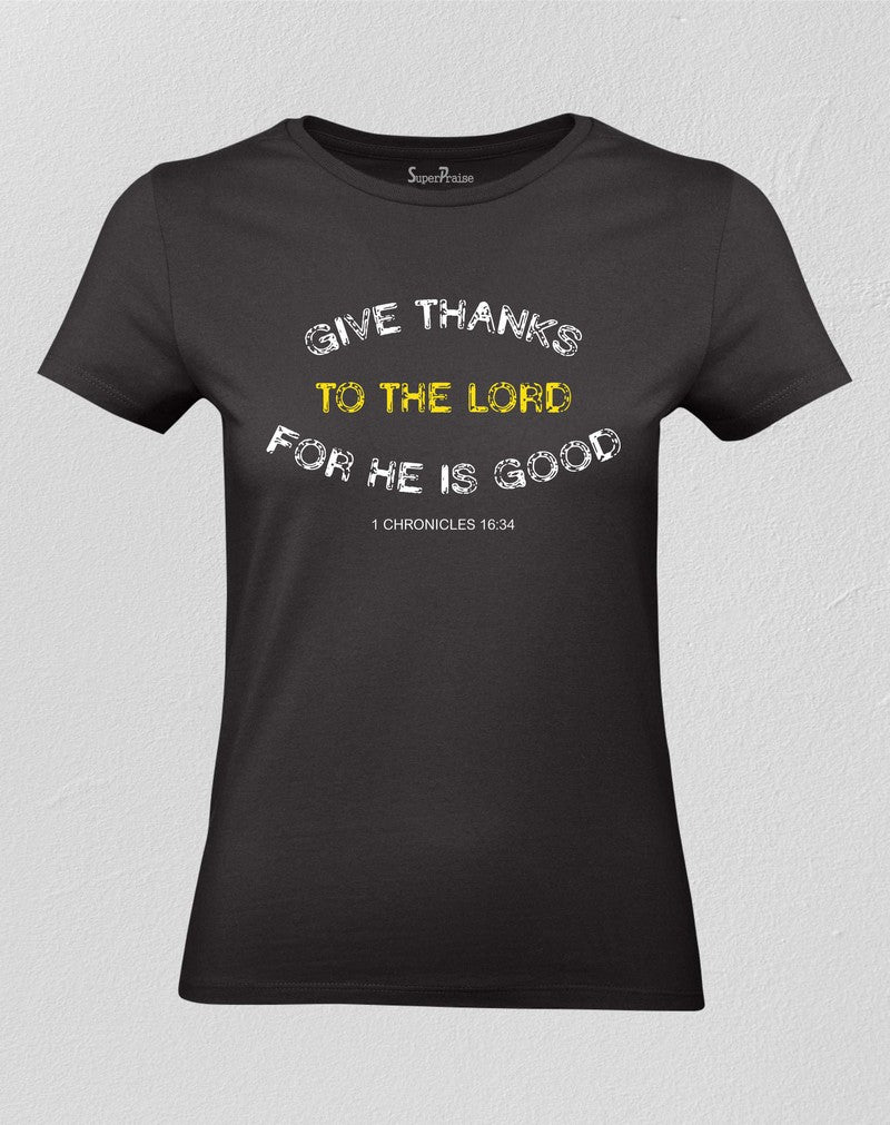 Christian Women T shirt Give Thanks To The Lord For He Is Good Black tee