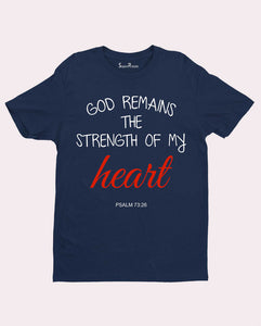 God remains Strength of My Heart Christian T Shirt