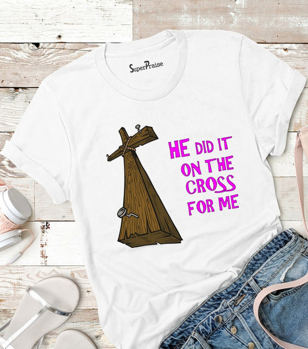 He Did It On The Cross For Me Christian T Shirt