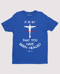 It Is By His Wounds Scripture pastor gifts Christian T Shirt