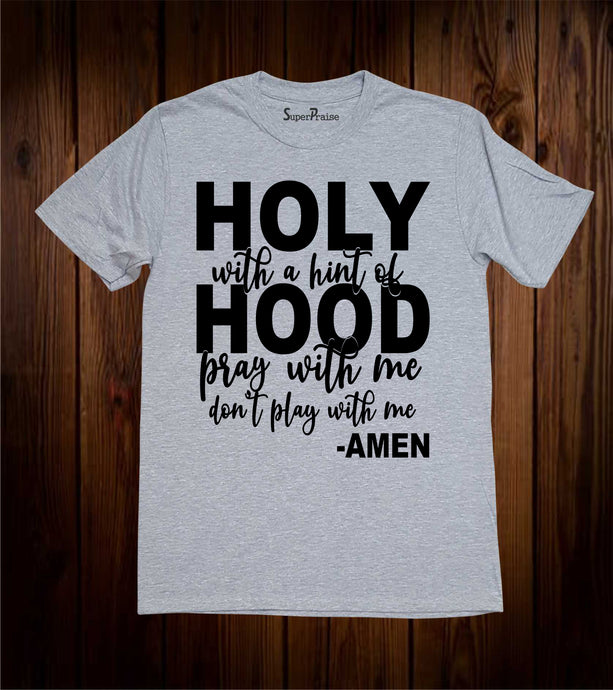 Holy With Hint Of Hood Pray With Me Don't Play With Me Amen T Shirt