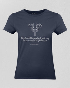 Honor God & Try To Be Completely Like Him Women T shirt