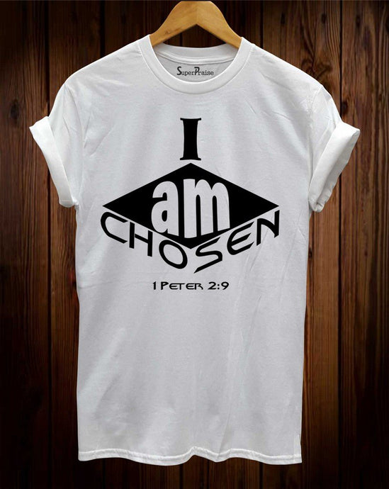 I Am Chosen 1 Peter 2:9 T Shirt