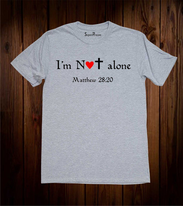 I Am Not Alone Matthew 28:20 T Shirt