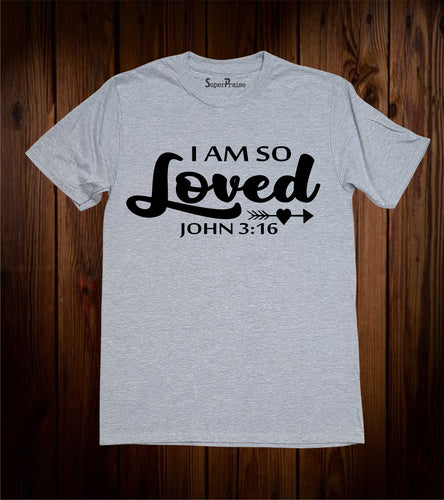 I Am So Loved John 3:16 Christian T Shirt