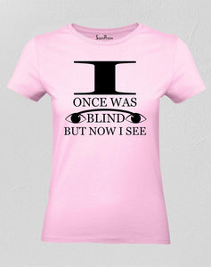 I Once Was Blind But Now I See Women T Shirt