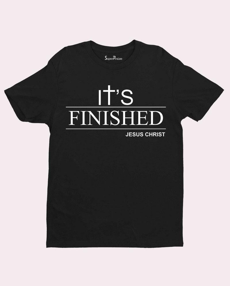 It's Finished T shirt