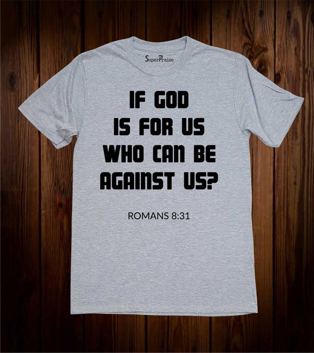 If God Is For Us Who Can Be Against Us T Shirt