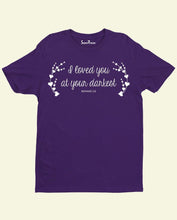 I Loved you at your Darkest Jesus  Christian T Shirt