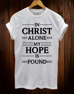 In Christ Alone My Hope Is Found Christian T Shirt