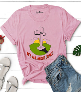 It's All About Grace T Shirt