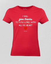 Christian Women T shirt I Will Give Thanks To You Lord