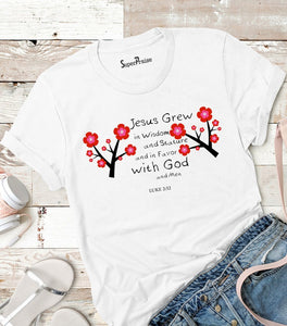 Jesus Grew In Wisdom And Stature T Shirt