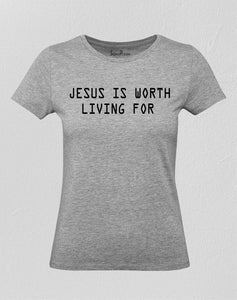Jesus Is Worth Living For Christian Women T Shirt