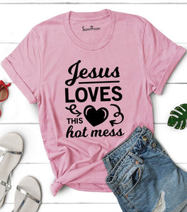 Jesus Loves This Hot Mess Christian T Shirt