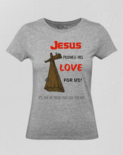 Jesus Proved His Love For Us Women T Shirt