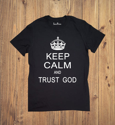 Keep Calm And Trust God Tee Shirt